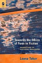 Towards the ethics of form in fiction : narratives of cultural remission