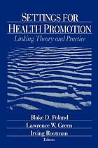 Settings for health promotion : linking theory and practice