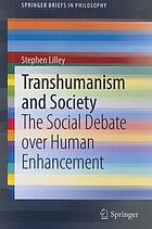 Transhumanism and society : the social debate over human enhancement