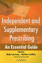 Independent and supplementary prescribing : an essential guide