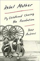 Rebel mother : my childhood chasing the revolution