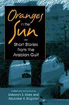 Oranges in the sun : contemporary short stories from the Arabian Gulf