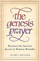 The Genesis prayer : discover the ancient secret to modern miracles