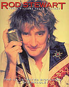 Rod Stewart : every picture tells a story : the illustrated biography
