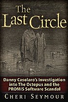The last circle : Danny Casolaro's investigation into the Octopus and the PROMIS software scandal