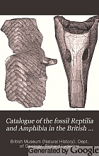 Catalogue of the fossil Reptilia and Amphibia in the British museum (Natural history) By Richard Lydekker.