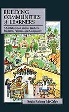 Building communities of learners : a collaboration among teachers, students, families, and community