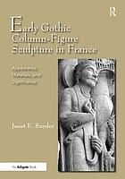 Early Gothic Column-Figure Sculpture in France : Appearance, Materials, and Significance