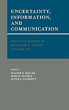 Uncertainty, information, and communication. Vol. 3 : Essays in honor of Kenneth J. Arrow.