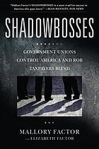 Shadowbosses : government unions control America and rob taxpayers blind