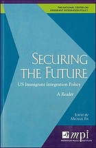 Securing the future : US immigrant integration policy : a reader