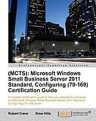 MCTS : Microsoft Windows Small Business Server 2011 Standard, Configuring (70-169) Certification Guide