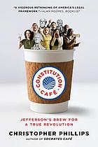 Constitution cafe : Jefferson's brew for a true revolution