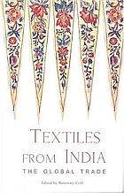 Textiles from India : the global trade : papers presented at a conference on the Indian textile trade, Kolkata, 12-14 October 2003
