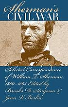 Sherman's Civil War : selected correspondence of William T. Sherman, 1860-1865
