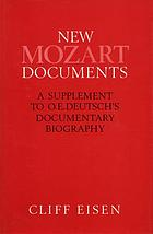 New Mozart documents : a supplement to O.E. Deutsch's documentary biography