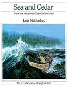 Sea and cedar : how the Northwest Coast Indians lived