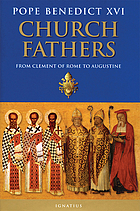 Church fathers : from Clement of Rome to Augustine : general audiences, 7 March 2007-27 February 2008