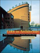 Color in architecture : design methods for buildings, interiors, and urban spaces