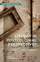Liturgy in postcolonial perspectives : only one is holy