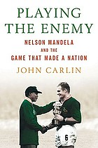 Playing the enemy : Nelson Mandela and the game that made a nation