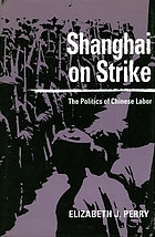 Shanghai on strike : the politics of Chinese labor