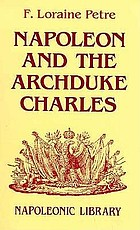 Napoleon and the Archduke Charles : a history of the Franco-Austrian Campaign in the Valley of the Danube in 1809
