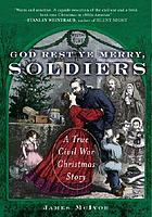 God rest ye merry, soldiers : a true Civil War Christmas story