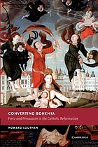 Converting Bohemia : force and persuasion in the Catholic reformation