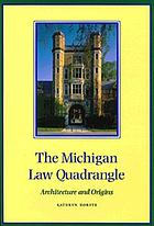 The Michigan Law Quadrangle : architecture and origins