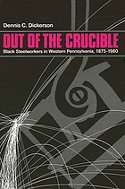 Out of the crucible : Black steelworkers in western Pennsylvania, 1875-1980