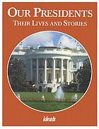 Our presidents : their lives and stories