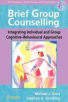 Brief group counselling : integrating individual and group cognitive-behavioural approaches