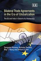 Bilateral trade agreements in the era of globalization : the EU and India in search of a partnership
