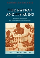 The nation and its ruins : antiquity, archaeology, and national imagination in Greece