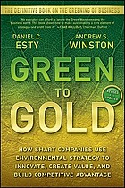 Green to gold : how smart companies use environmental strategy to innovate, create value, and build competitive advantage