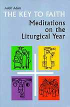 The key to faith : meditations on the liturgical year