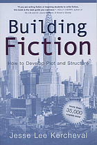Building fiction : how to develop plot and structure