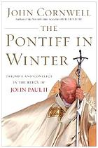 The Pontiff in winter : triumph and conflict in the reign of John Paul II