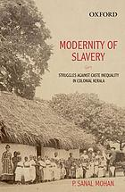 Modernity of slavery : struggles against caste inequality in colonial Kerala