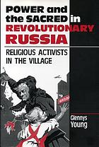 Power and the sacred in revolutionary Russia : religious activists in the village