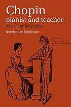 Chopin : pianist and teacher as seen by his pupils