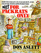 Not for packrats only : how to clean up, clear out, and live clutter-free forever