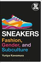 Sneakers : fashion, gender, and subculture