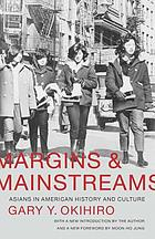 Margins and mainstreams : Asians in American history and culture