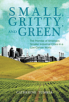 Small, gritty, and green : the promise of America's smaller industrial cities in a low-carbon world