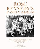 Rose Kennedy's family album : from the Fitzgerald Kennedy private collection, 1878-1946