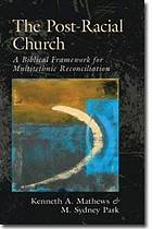 The post-racial church : a biblical framework for multiethnic reconciliation