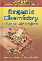 Organic chemistry science fair projects : revised and expanded using the scientific method