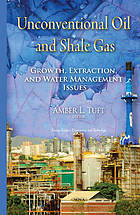 Unconventional oil and shale gas : growth, extraction, and water management issues